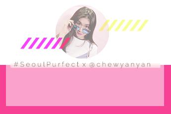 #SeoulPurfect x @chewyanyan
